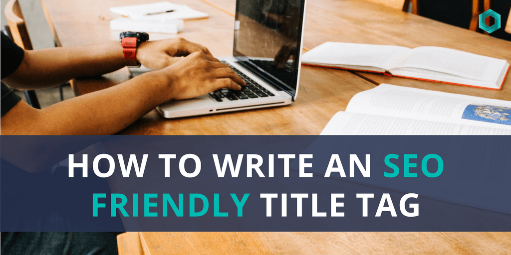 How To Write An SEO Friendly Title Tag