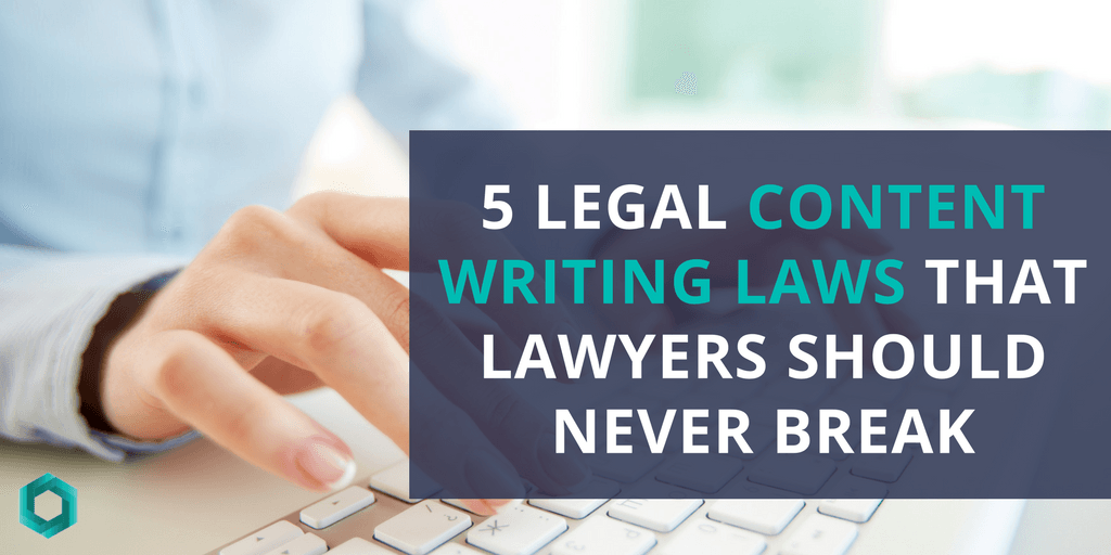 5 Legal Content Writing Laws That Lawyers Should Never Break