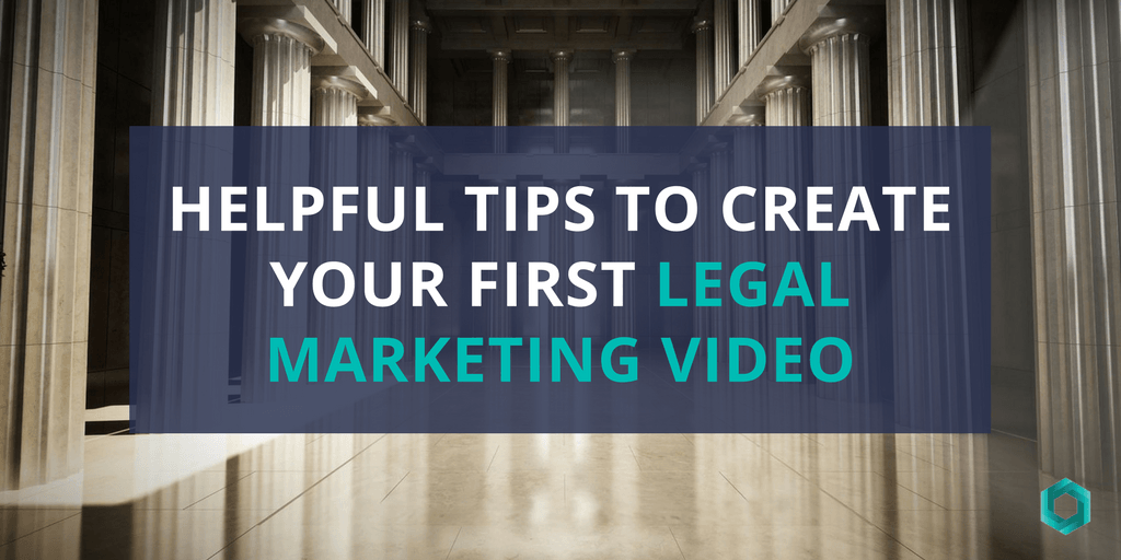 Helpful Tips To Create Your First Legal Marketing Video