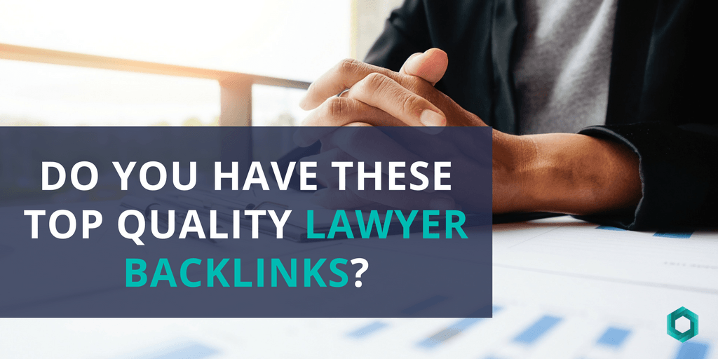 Do You Have These Top Quality Lawyer Backlinks?