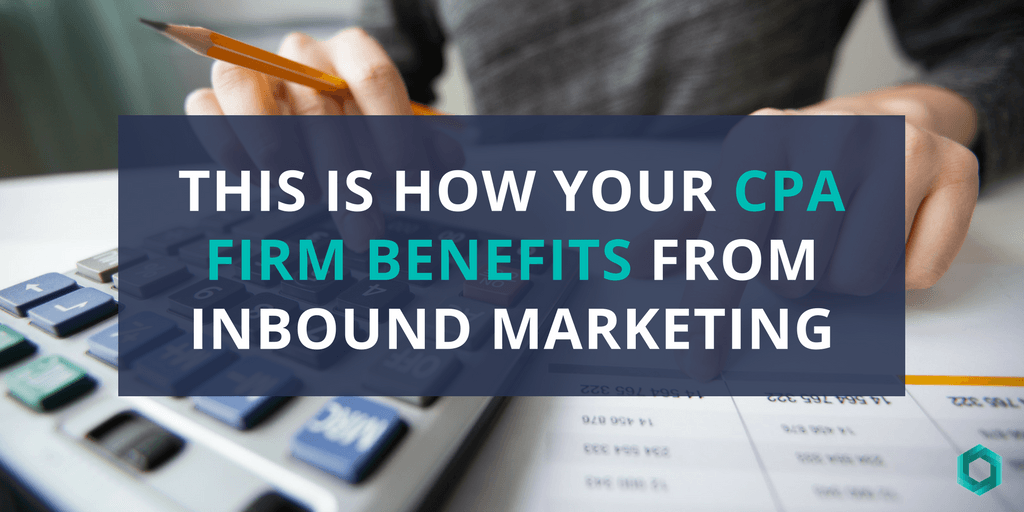 This is How Your CPA Firm Benefits from Inbound Marketing