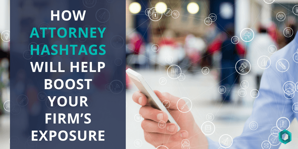 How Attorney Hashtags Will Help Boost Your Firm's Exposure
