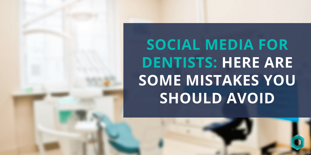 social-media for dentists - mistakes you should avoid
