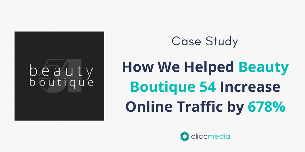 Case Study: How We Helped Beauty Boutique 54 Increase Online Traffic by 678%