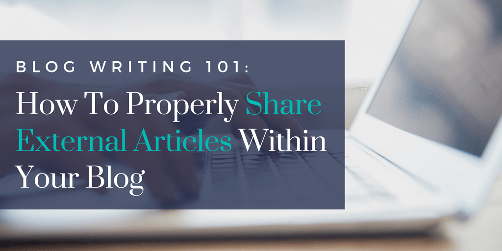 Blog Writing 101: How To Properly Share External Articles Within Your Blog