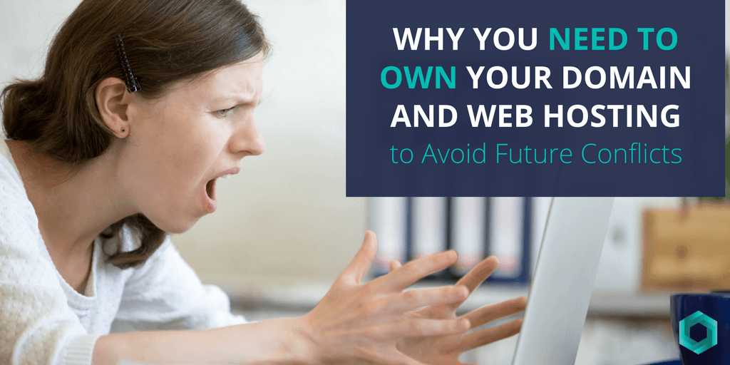 Why You Need to Own Your Domain and Web Hosting to Avoid Future Conflicts