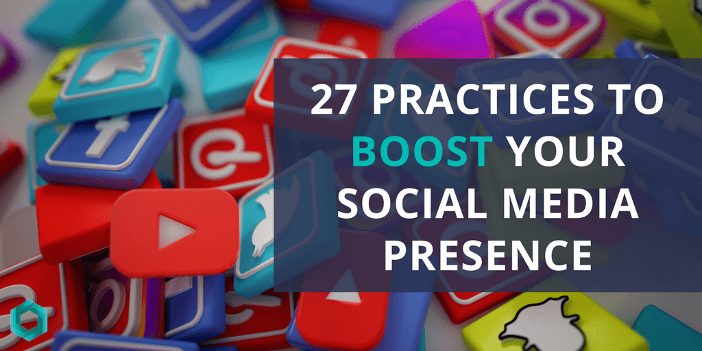 27 Practices to Boost Your Social Media Presence