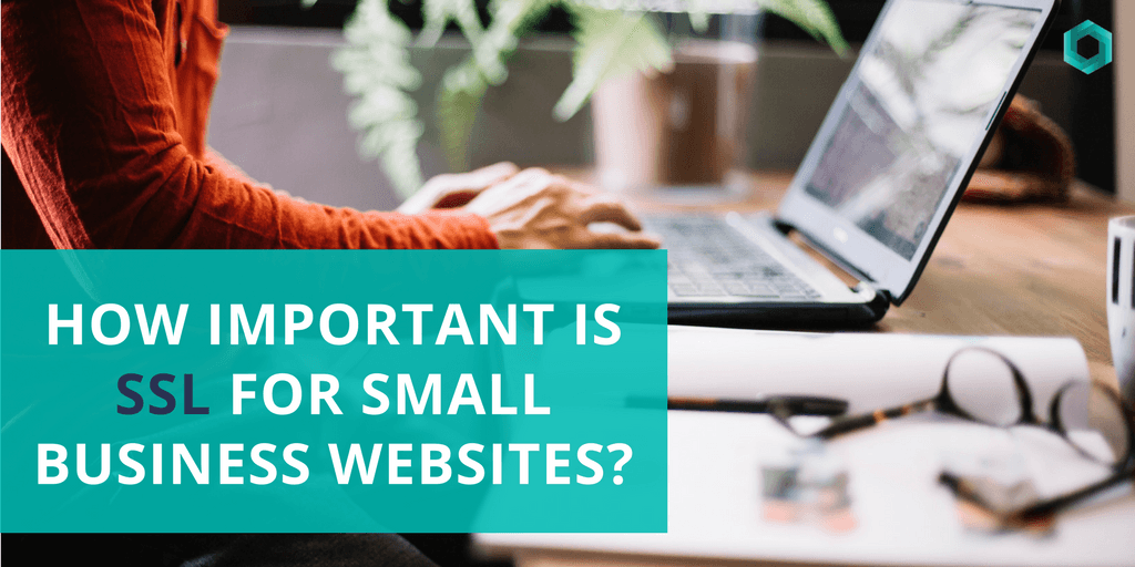 How Important is SSL for Small Business Websites?