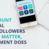 amount of social media followers doesnt matter