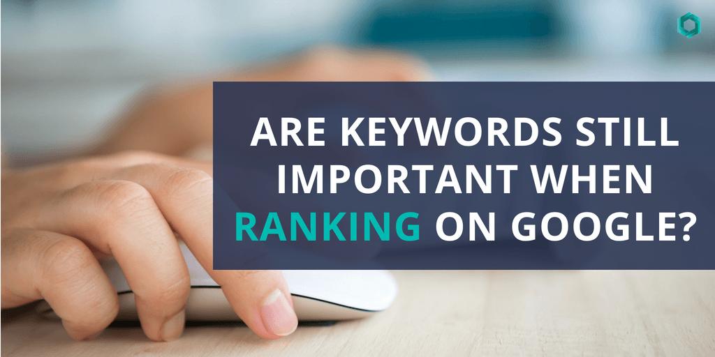 Are Keywords Still Important When Ranking on Google?