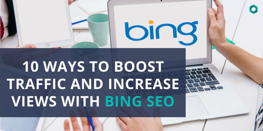 10 Ways to Boost Traffic and Increase Views With Bing SEO