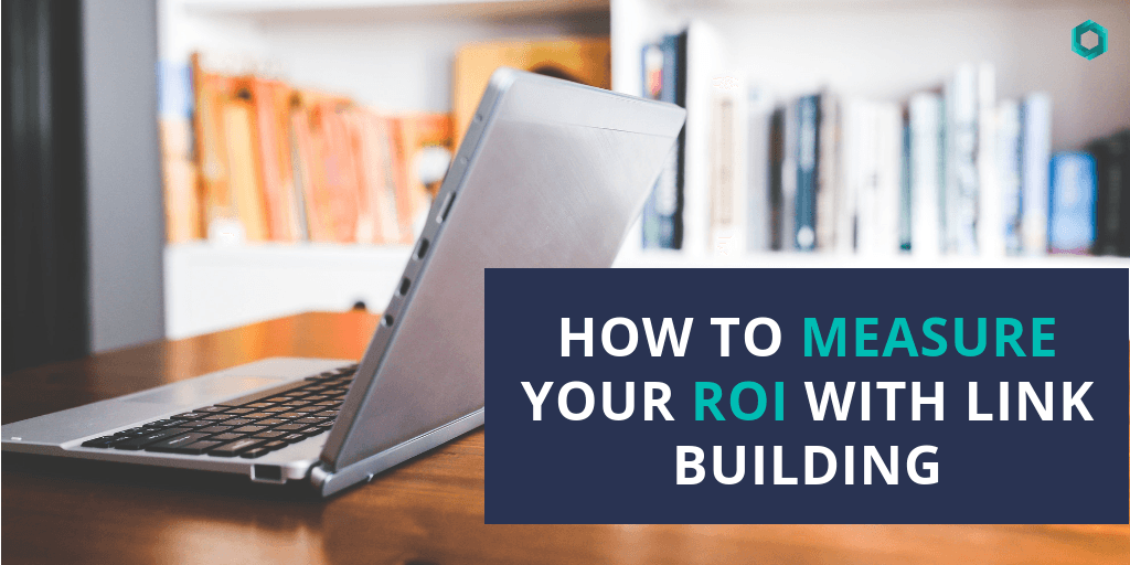How to Measure Your ROI with Link Building